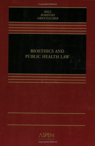 Bioethics and Public Health Law: David Orentlicher, Mark A. Hall, Mary Anne Bobinski
