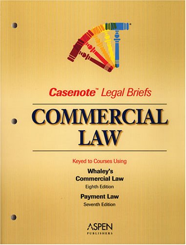 9780735552111: Commercial Law: Keyed to Courses Using Whaley's Commercial Law, Eighth Edition; Payment Law, Seventh Edition (Casenotes Legal Briefs)