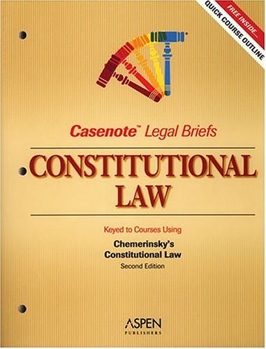 9780735552159: Constitutional Law: Keyed to Chemerinsky (Casenote Legal Briefs)