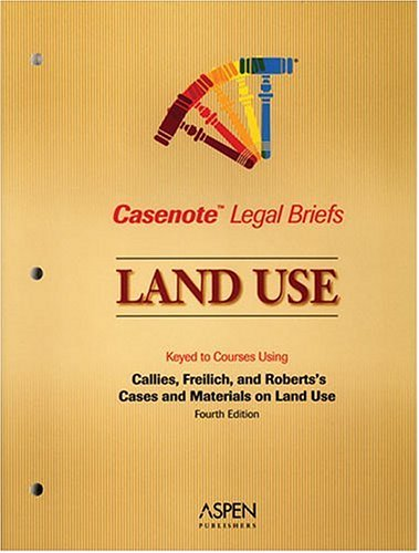 9780735552241: Land Use: Keyed to Callies, Freilich & Roberts (Casenote Legal Briefs)
