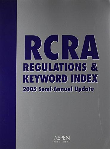 RCRA Regulations & Keyword Index: 2005 Semi-Annual Update: Almeria, Sally; Dean, Vicki A., et ...