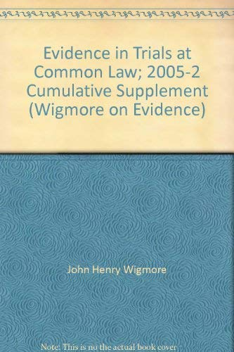 Evidence in Trials at Common Law, 2005-2 Cumulative Supplement [Wigmore on Evidence]: Wigmore, John...