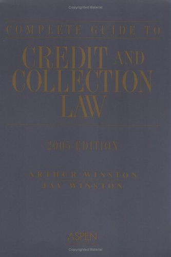9780735554665: Complete Guide to Credit and Collection Law (Complete Guide to Credit & Collection Law)
