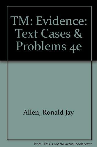 TM: Evidence: Text Cases & Problems 4e: Richard B. Kuhns,