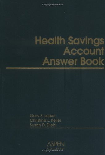 The Health Savings Account (HSA) Answer Book: Lesser, Gary S., Keller, Christine L., Diehl, Susan D...