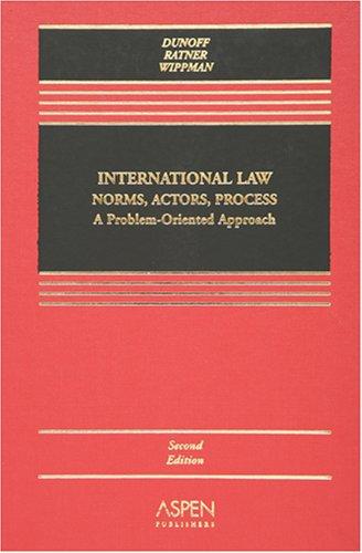 International Law Norms, Actors, Process : A: Jeffrey L. Dunoff;