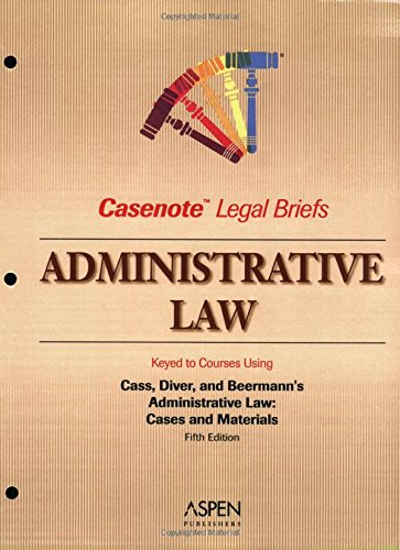9780735558243: Administrative Law: Keyed to Cass, Diver & Beerman (Casenote Legal Briefs)