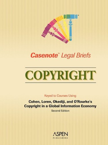 9780735558298: Casenote Legal Briefs: Copyright: Keyed to Cohen, Loren, Okediji, and O'Rourke's Copyright in a Global Information Economy, 2nd Ed.