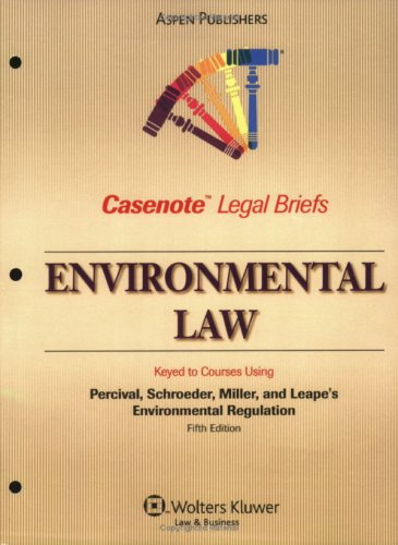 9780735558304: Environmental Law: Keyed to Courses Using Percival, Schroeder, Miller, and Leape's Environmental Regulation, 5th Edition (Casenote Legal Briefs)