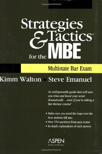 Strategies & Tactics for the MBE (Multistate Bar Exam): Steve Emanuel; Kimm Alayne Walton