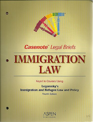 9780735559554: Casenote Legal Briefs: Immigration Law - Keyed to Legomsky