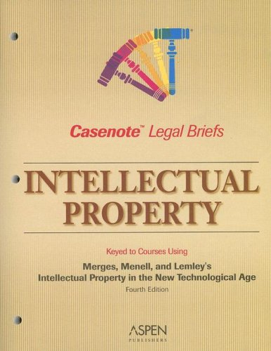 9780735561625: Casenote Legal Briefs: Intellectual Property: Keyed to Merges, Menell, and Lemley's Intellectual Property in the New Technological Age, 4th Ed.