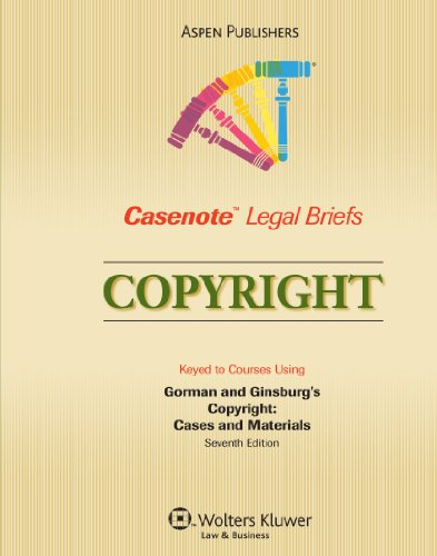 9780735561762: Casenote Legal Briefs: Copyright: Keyed to Gorman and Ginsburg's Copyright, 7th Ed.