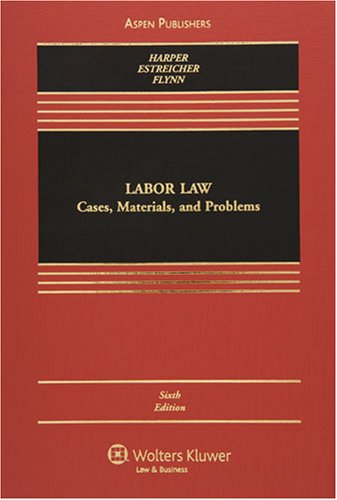 Labor Law: Cases, Materials, and Problems (Casebook) (0735562369) by Harper, Michael C.; Estreicher, Samuel; Flynn, Joan