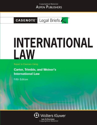 9780735563377: Casenote Legal Briefs International Law: Keyed to Carter and Trimble, 4e