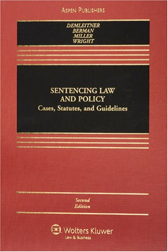 Sentencing Law and Policy: Cases, Statutes, and Guidelines (9780735563612) by Nora Demleitner; Douglas Berman; Marc Miller; Ronald F. Wright