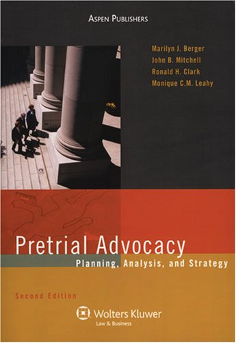 Pretrial Advocacy: Planning, Analysis, and Strategy (Coursebook): Marilyn J. Berger,