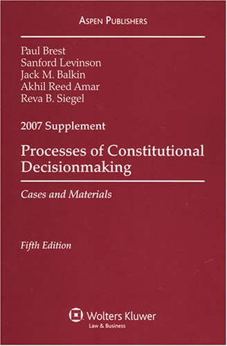 Process of Constitutional Decisionmaking: Cases and Materials (0735563683) by Brest, Paul; Levenson, Sanford; Balkin, Jack M.; Amar, Akhil Reed; Siegel, Reva B.