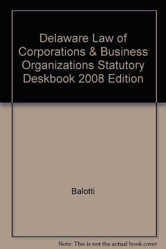 9780735567535: Delaware Law of Corporations and Business Organizations Deskbook, 2008 Edition