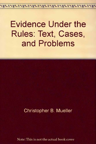 9780735568341: Evidence Under the Rules: Text, Cases, and Problems