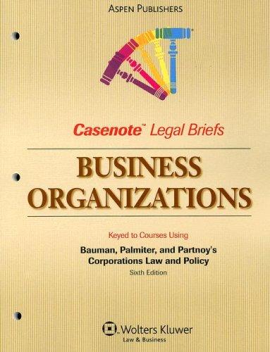 9780735569850: Casenote Legal Briefs Business Organizations: Keyed to Bauman, Weiss and Palmiter, 6e