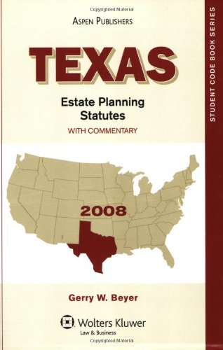 Texas Estate Planning Statutes With Commentary 2008 (Student Code Books): Gerry W. Beyer