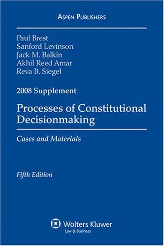 Process of Constitutional Decisions 2008 Case Supplement (0735571619) by Paul Brest; Sanford Levinson; Jack Balkin; Akhil Reed Amar; Reva Siegel