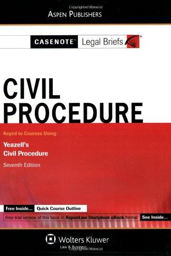 Civil Procedure : Yeazell's Civil Procedure: Casenote Legal Briefs;