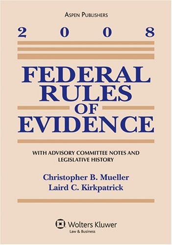 Federal Rules of Evidence 2008 Statutory Supplement: Christopher B. Mueller,
