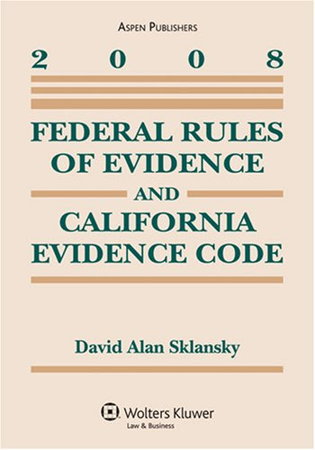 Federal Rules of Evidence and California Evidence Code 2008 Supplement: Sklansky, David