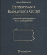 Pennsylvania Employer's Guide: Aspen Publishers Editorial