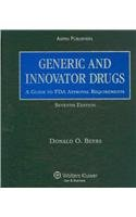 9780735576636: Generic and Innovator Drugs: A Guide to FDA Approval Requirements