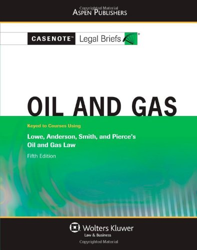 9780735578487: Casenote Legal Briefs: Oil and Gas: Keyed to Lowe, Anderson, Smith, and Pierce's Oil and Gas Law, 5th Ed.