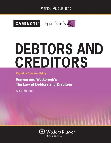 9780735578753: Casenote Legal Briefs: Debtors and Creditors: Keyed to Warren and Westbrook's The Law of Debtors and Creditors, 6th Ed.