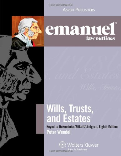 9780735579231: Emanuel Law Outlines: Wills, Trusts, and Estates, Keyed to Dukeminier's 8th Edition (The Emanuel Law Outlines Series)