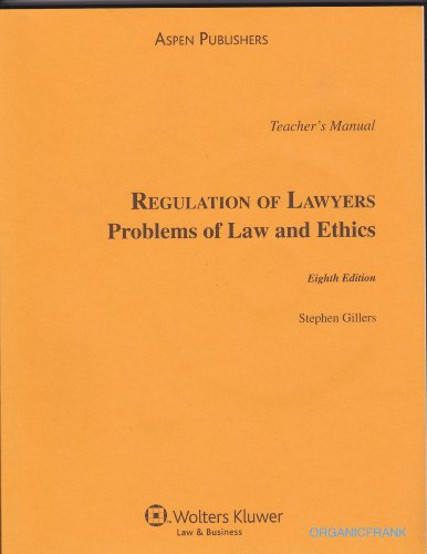 Teacher's Manual for Regulation of Lawyers: Problems of Law and Ethics, 8th Edition: Gillers, ...