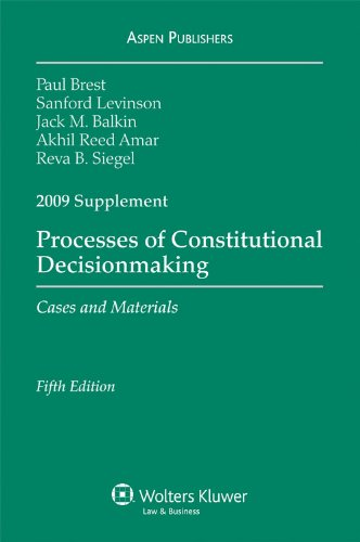 Processes of Constitutional Decisionmaking: 2009 Case Supplement: Paul Brest, Sanford