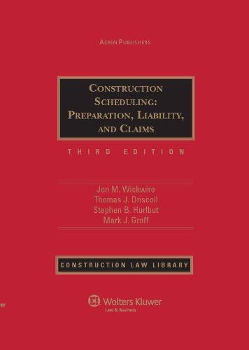 Construction Scheduling: Preparation, Liability and Claims, Third: Wickwire, Jon M.;