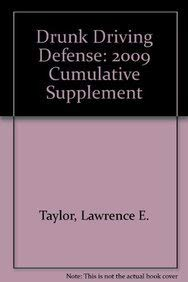 Drunk Driving Defense: 2009 Cumulative Supplement: Lawrence E. Taylor/