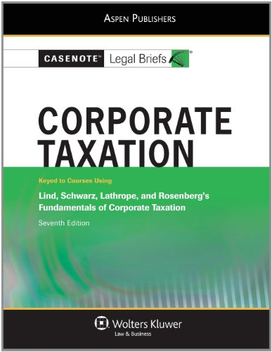 9780735582651: Casenote Legal Briefs: Corporate Taxation: Keyed to Lind, Schwartz, Lathrope, and Rosenberg's Fundamentals of Corporate Taxation, 7th Ed.