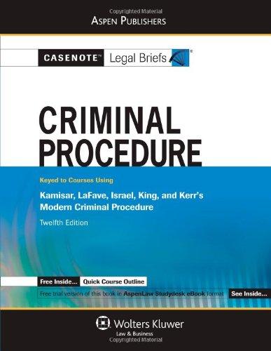 9780735584112: Casenote Legal Briefs: Criminal Procedure: Keyed to Kamisar, LaFave, Israel, King, and Kerr's Modern Criminal Procedure, 12th Ed.