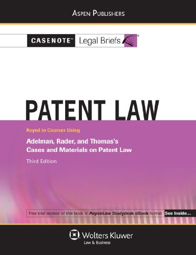 9780735586055: Casenote Legal Briefs Patent Law: Keyed to Adelman, Rader and Thomas, 3e