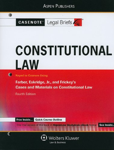 9780735589445: Constitutional Law: Keyed to Farber, Eskridge and Frickey, 4e (Casenote Legal Briefs)