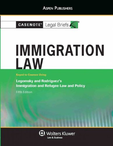 9780735589483: Casenote Legal Briefs: Immigration Law, Keyed to Legomsky and Rodriguez, Fifth Edition