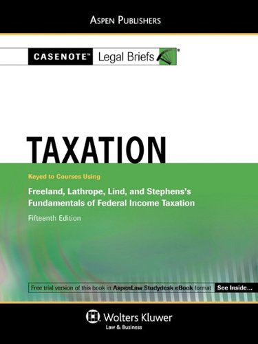 Taxation: Freeland Lathrope Lind & Stephens 15e: Casenotes