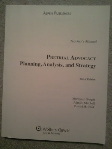 pretrial advocacy planning analysis and strategy: berger/mitchell/clark