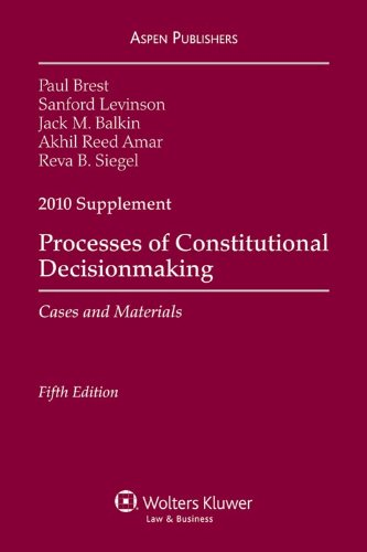 Processes of Constitutional Decisionmaking 2010 Case Supplement (0735590346) by Paul Brest; Akhil Reed Amar