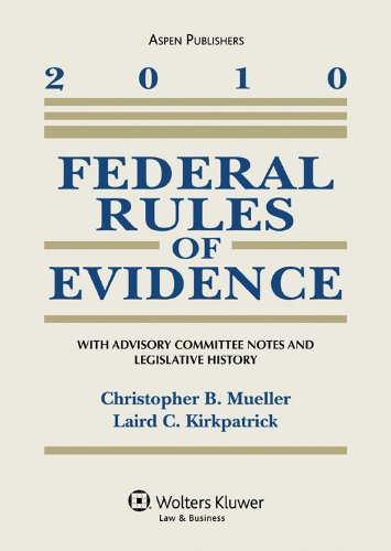 Federal Rules of Evidence 2010 Statutory Supplement: Christopher B. Mueller,
