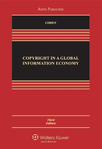 Copyright in A Global Information Economy 3e: Julie E. Cohen,