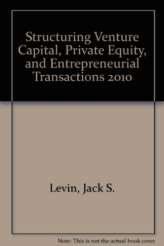 Structuring Venture Capital, Private Equity, and Entrepreneurial Transactions, 2010 Edition: Jack S...